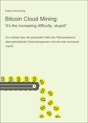 Bitcoin Cloud Mining: 'It's the increasing difficulty, stupid!'