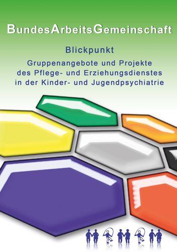 Blickpunkt Gruppenangebote und Projekte des Pflege- und Erziehungsdienstes in der Kinder- und Jugendpsychiatrie