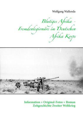 Blutiges Afrika - Fremdenlegionäre im Deutschen Afrika Korps