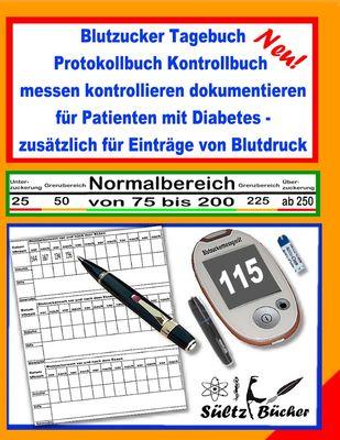 Blutzucker Tagebuch Protokollbuch Kontrollbuch  messen kontrollieren dokumentieren für Patienten mit Diabetes - zusätzlich für Einträge von Blutdruck