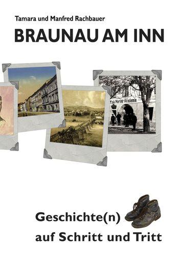 Braunau am Inn Geschichte(n) auf Schritt und Tritt