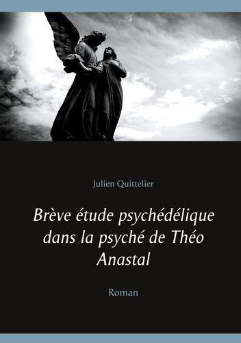 Brève étude psychédélique dans la psyché de Théo Anastal