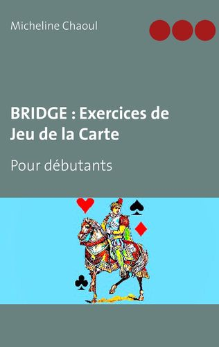 BRIDGE : Exercices de Jeu de la Carte