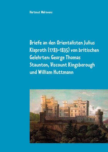 Briefe an den Orientalisten Julius Klaproth (1783-1835) von britischen Gelehrten: George Thomas Staunton, Viscount Kingsborough und William Huttmann