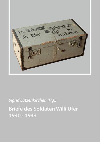 Briefe des Soldaten Willi Ufer 1940 - 1943