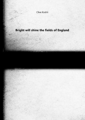 Bright will shine the fields of England