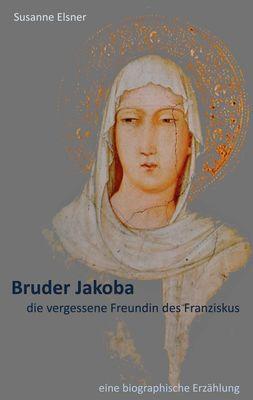Bruder Jakoba, die vergessene Freundin des Franziskus