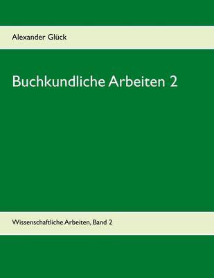 Buchkundliche Arbeiten 2. Die Säkularisation in Württemberg. Die Frage des Buchschmucks in den Gutenberg-Drucken.