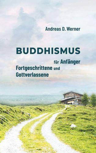 Buddhismus für Anfänger, Fortgeschrittene und Gottverlassene