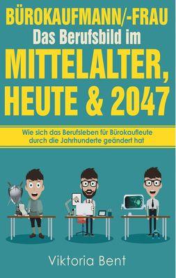 Bürokaufmann/-Frau in der Zeitenwende - Das Berufsbild im Mittelalter, heute und im Jahr 2047