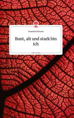 Bunt, alt und stark bin ich. Life is a Story - story.one
