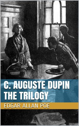 C. Auguste Dupin - The Trilogy