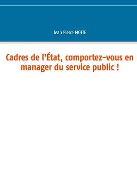 Cadres de l'État, comportez-vous en manager du service public !