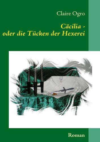 Cäcilia - oder die Tücken der Hexerei