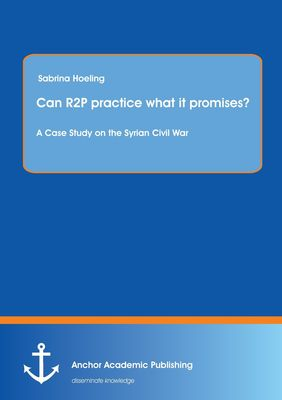 Can R2P practice what it promises? A Case Study on the Syrian Civil War