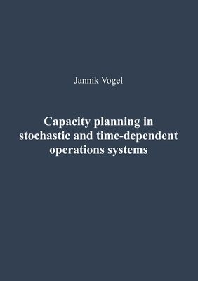 Capacity planning in stochastic and time-dependent operations systems