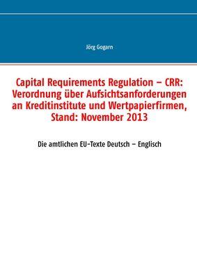 Capital Requirements Regulation – CRR: Verordnung über Aufsichtsanforderungen an Kreditinstitute und Wertpapierfirmen, Stand: November 2013