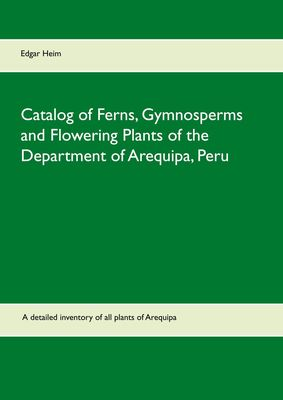 Catalog of Ferns, Gymnosperms and Flowering Plants of the Department of Arequipa, Peru