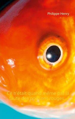 Ce n'était quand même pas la faute des poissons rouges... !
