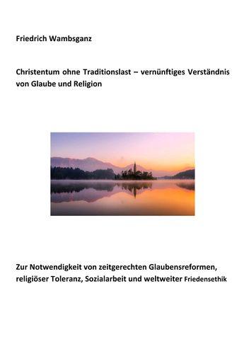 Christentum ohne Traditionslast - vernünftiges Verständnis von Glaube und Religion