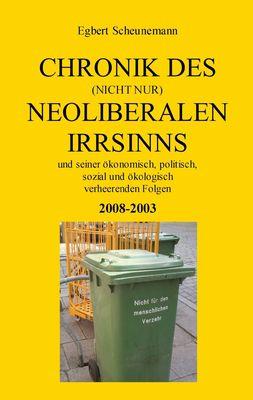 Chronik des (nicht nur) neoliberalen Irrsinns und seiner ökonomisch, politisch, sozial und ökologisch verheerenden Folgen 2008-2003