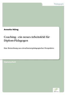 Coaching - ein neues Arbeitsfeld für Diplom-Pädagogen