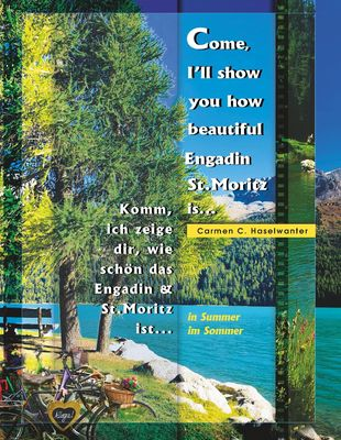 Come, I'll show you how beautiful Engadin St.Moritz is... in Summer