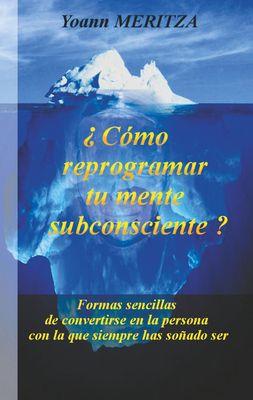 ¿Cómo reprogramar su mente subconsciente?