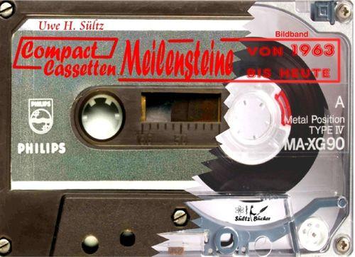 Compact Cassetten Meilensteine - ein Bildband mit einer Auswahl von A bis Z und von 1963 bis heute