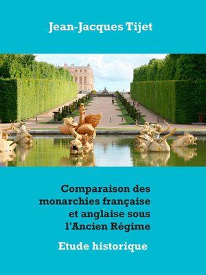 Comparaison des monarchies française et anglaise sous l'Ancien Régime