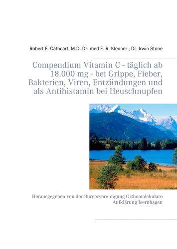 Compendium Vitamin C - täglich ab 18.000 mg - bei Grippe, Fieber, Bakterien, Viren, Entzündungen und als Antihistamin bei Heuschnupfen