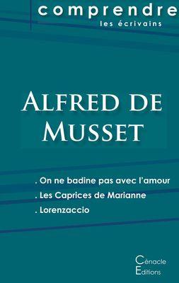 Comprendre les pièces de Musset (On ne badine pas avec l'amour, Les Caprices de Marianne, Lorenzaccio)