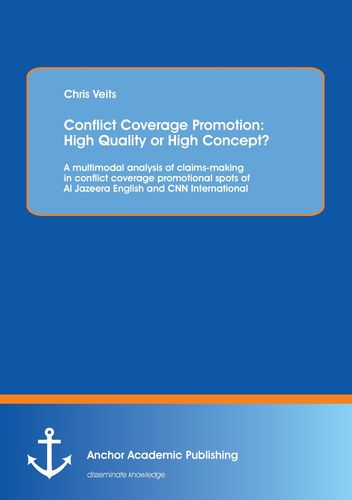 Conflict Coverage Promotion: High Quality or High Concept? A multimodal analysis of claims-making in conflict coverage promotional spots of Al Jazeera English and CNN International