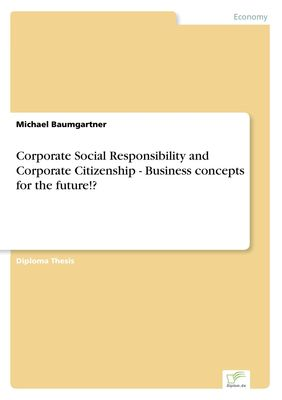 Corporate Social Responsibility and Corporate Citizenship - Business concepts for the future!?