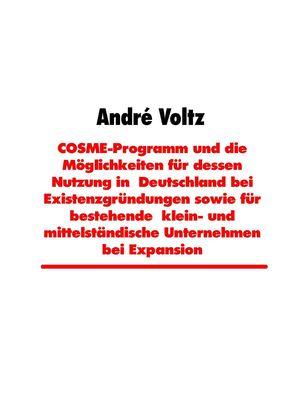 COSME-Programm und die Möglichkeiten für dessen Nutzung in  Deutschland bei Existenzgründungen sowie für bestehende  klein- und mittelständische Unternehmen bei Expansion