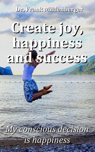 Create more joy, happiness and success