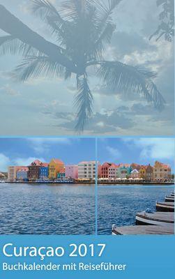 Curacao 2017 - Buchkalender | Terminplaner mit 40-seitigem Reiseführer - Planen, Entdecken und Träumen