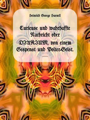 Curieuse und wahrhaffte Nachricht oder DIARIUM, von einem Gespenst und Polter-Geist. [1722]