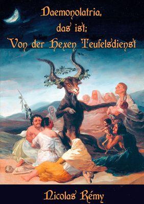 Daemonolatria, das ist: Von der Hexen Teufelsdienst