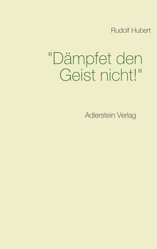 """""""Dämpfet den Geist nicht!"""""""