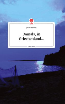 Damals, in Griechenland... Life is a Story - story.one