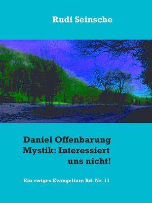 Daniel Offenbarung Mystik: Interessiert uns nicht!