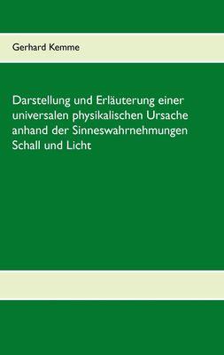 Darstellung und Erläuterung einer universalen physikalischen Ursache anhand der Sinneswahrnehmungen Schall und Licht