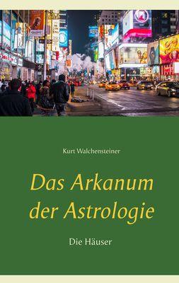 Das Arkanum der Astrologie - die Häuser