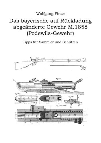 Das bayerische auf Rückladung abgeänderte Gewehr M.1858 (Podewils-Gewehr)
