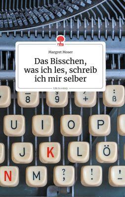Das Bisschen, was ich les, schreib ich mir selber. Life is a Story - story.one