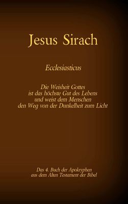 Das Buch Jesus Sirach, Ecclesiasticus, das 4. Buch der