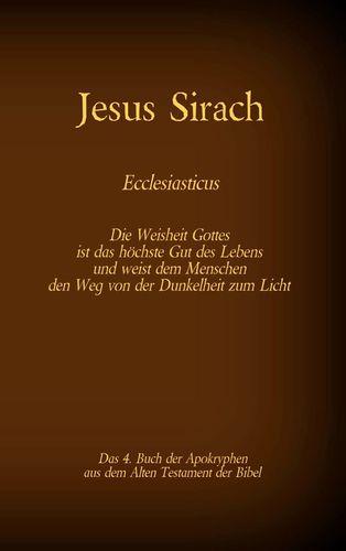 Das Buch Jesus Sirach, Ecclesiasticus, das 4. Buch der Apokryphen aus der Bibel