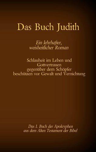 Das Buch Judith, das 1. Buch der Apokryphen aus der Bibel, Ein lehrhafter, weisheitlicher Roman