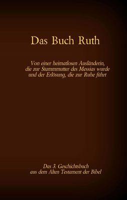 Das Buch Ruth, das 3. Geschichtsbuch aus dem Alten Testament der Bibel